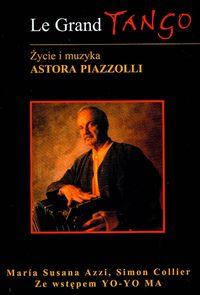 Ok�adka: Azzi Maria Susana, Le Grand Tango �ycie i muzyka Astora Piazzolli