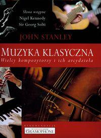 Okładka: Stanley John, Muzyka klasyczna. Wielcy kompozytorzy i ich arcydzieła.