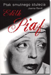 Okładka: Rawik Joanna, Ptak smutnego stulecia Edith Piaf