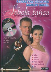 Okładka: Cichopek Katarzyna, Hakiel Marcin, Szkoła tańca. Praktyczny kurs tańca towarzyskiego