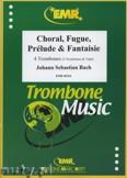 Ok�adka: Bach Johann Sebastian, Choral, Fugue, Pr�lude & Fantaisie - Trombone