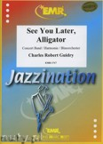 Okładka: Guidry Charles Robert, See You Later, Alligator - Wind Band