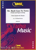 Ok�adka: Kresin Willibald, Mr. Bach Goes To Town for Tuba Quartet and Drums