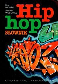 Okładka: Fliciński Piotr, Wójtowicz Stanisław, Hip-hop. Słownik