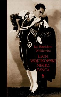 Okładka: Witkiewicz Jan Stanisław, Leon Wójcikowski. Mistrz tańca