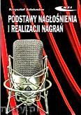 Okładka: Sztekmiler Krzysztof, Podstawy nagłośnienia i realizacji nagrań