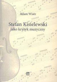 Okładka: Wiatr Adam, Stefan Kisielewski jako krytyk muzyczny