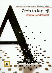 Ok�adka: Cendrowska Dorota, Zr�b to lepiej! O sztuce komputerowego sk�adania tekstu