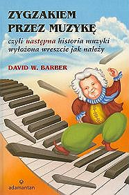 Okładka: Barber David W., Zygzakiem przez muzykę czyli następna historia muzyki wyłożona wreszcie jak należy