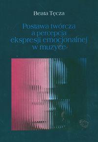 Okładka: Tęcza Beata, Postawa twórcza a percepcja ekspresji emocjonalnej w muzyce
