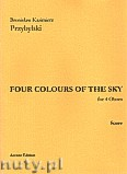 Ok�adka: Przybylski Bronis�aw Kazimierz, Four Colour Of The Sky for 4 Oboes