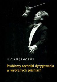 Okładka: Jaworski Lucjan, Problemy techniki dyrygowania w wybranych pieśniach