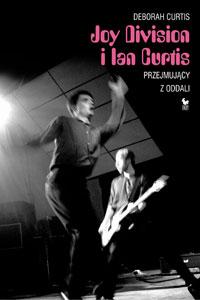 Okładka: Curtis Deborah, Joy Divisjon i Ian Curtis. Przejmujący z oddali
