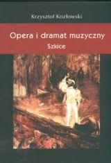 Okładka: Kozłowski Krzysztof, Opera i dramat muzyczny. Szkice