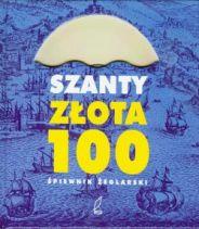 Okładka: Franciszek Haber, Szanty złota 100. Śpiewnik żeglarski