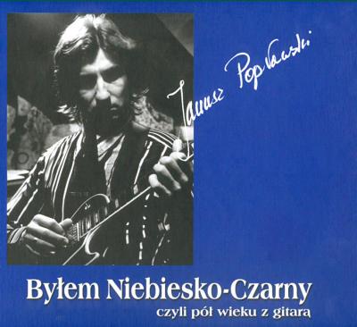Ok�adka: Pop�awski Janusz, By�em Niebiesko-Czarny czyli p� wieku z gitar�