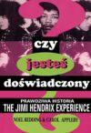 Okładka: Redding Noel, Appleby Carol, Czy jesteś doświadczony? Prawdziwa historia zespołu The Jimi Hendrix Experience