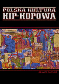 Okładka: Pawlak Renata, Polska kultura hip-hopowa
