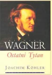 Okładka: Kohler Joachim, Richard Wagner. Ostatni Tytan