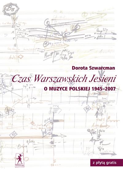 Ok�adka: Szwarcman Dorota, Czas Warszawskich Jesieni. O muzyce polskiej 1945-2007
