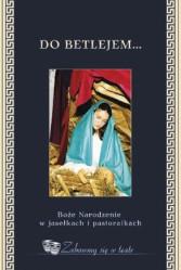 Okładka: Król Teresa, Do Betlejem Boże Narodzenie w Jasełkach
