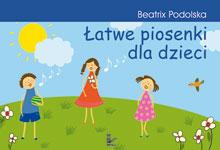 Ok�adka: Podolska Beatrix, �atwe piosenki dla dzieci
