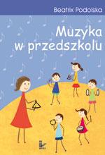 Okładka: Podolska Beatrix, Muzyka w przedszkolu. Metodyka