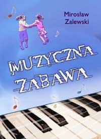 Ok�adka: Zalewski Miros�aw, Muzyczna zabawa