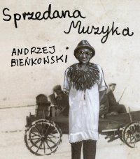Okładka: Bieńkowski Andrzej, Sprzedana muzyka