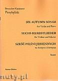 Ok�adka: Przybylski Bronis�aw Kazimierz, Six Autumn Songs (Sze�� pie�ni jesiennych) na skrzypce i fortepian (partytura + g�osy)