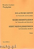 Okładka: Przybylski Bronisław Kazimierz, Sześć pieśni jesiennych na wiolonczelę i akordeon (partytura + głosy)