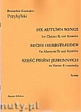 Okładka: Przybylski Bronisław Kazimierz, Sześć pieśni jesiennych na klarnet B i marimbę (partytura + głosy)