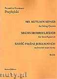 Ok�adka: Przybylski Bronis�aw Kazimierz, Six Autumn Songs for String Quartet (score + voices)