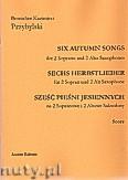 Okładka: Przybylski Bronisław Kazimierz, Six Autumn Songs (Sześć pieśni jesiennych) na 2 saksofony sopranowe i 2 saksofony altowe (partytura + głosy)