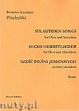 Okładka: Przybylski Bronisław Kazimierz, Sześć pieśni jesiennych na obój i akordeon (partytura + głosy)