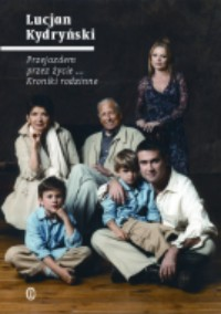 Okładka: Kydryński Lucjan, Przejazdem przez życie ... Kroniki rodzinne