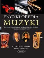 Ok�adka: Wade-Matthews Max, Encyklopedia muzyki. Ilustrowana ksi�ga instrument�w muzycznych i kompozytor�w