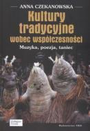 Okładka: Czekanowska Anna, Kultury tradycyjne wobec współczesności. Muzyka, poezja, taniec
