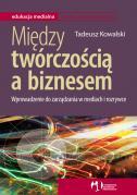 Okładka: Kowalski Tadeusz, Między twórczością a biznesem