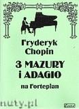 Okładka: Chopin Fryderyk, 3 Mazury i Adagio na fortepian