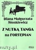 Okładka: Sienkiewicz Diana Małgorzata, Z nutką tanga na fortepian