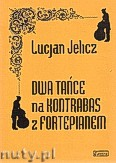 Ok�adka: Jelicz Lucjan, 2 ta�ce na kontrabas z fortepianem
