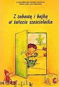 Okładka: Bzowska Lucyna, Kownacka Renata, Sowińska Anna, Lorek Maria, Z zabawą i bajką w świecie sześciolatka (+ CD)