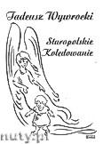 Okładka: Wywrocki Tadeusz, Staropolskie kolędowanie. Jasełka w 4 odsłonach