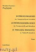 Okładka: Przybylski Bronisław Kazimierz, 24 Preludia wiosenne na trąbkę B i akordeon