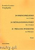 Okładka: Przybylski Bronisław Kazimierz, 24 Preludia wiosenne na 2 skrzypiec (partytura + głosy)