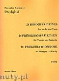 Ok�adka: Przybylski Bronis�aw Kazimierz, 24 Preludia wiosenne na skrzypce i alt�wk� (partytura + g�osy)
