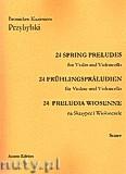 Ok�adka: Przybylski Bronis�aw Kazimierz, 24 Preludia wiosenne na skrzypce i wiolonczel� (partytura + g�osy)