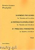 Okładka: Przybylski Bronisław Kazimierz, 24 Preludia wiosenne na marimbę i akordeon (partytura + głosy)