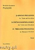 Okładka: Przybylski Bronisław Kazimierz, 24 Preludia wiosenne na skrzypce i akordeon (partytura + głosy)
